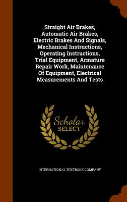 Straight Air Brakes, Automatic Air Brakes, Electric Brakes and Signals, Mechanical Instructions, Operating Instructions, Trial Equipment, Armature Repair Work, Maintenance of Equipment, Electrical Measurements and Tests - Company, International Textbook