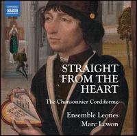Straight from the Heart: The Chansonnier Cordiforme - Baptiste Romain (vielle); Els Janssens-Vanmunster (vocals); Ensemble Leones; Marc Lewon (gittern); Mathias Spoerry (vocals);...