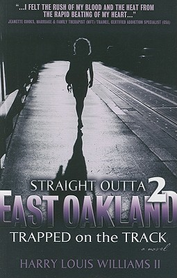 Straight Outta East Oakland 2: Trapped on the Track - Williams, Harry Louis, II