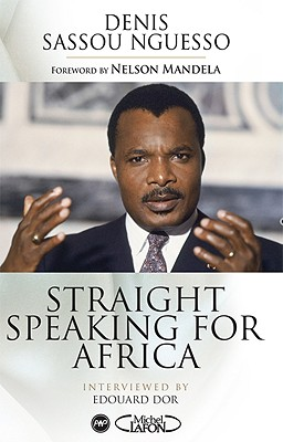 Straight Speaking for Africa - Sassou Nguesso, Denis, and Mandela, Nelson (Preface by)