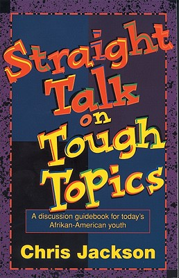 Straight Talk on Tough Topics: A Discussion Guidebook for Today's Afrikan-American Youth - Jackson, Chris