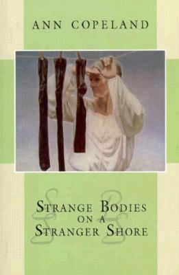 Strange Bodies on a Stranger Shore - Copeland, Ann