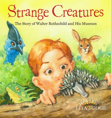 Strange Creatures: The Story of Walter Rothschild and His Museum -