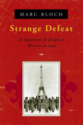 Strange Defeat: A Statement of Evidence Written in 1940 - Bloch, Marc