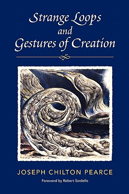 Strange Loops and Gestures of Creation - Pearce, Joseph Chilton, and Sardello, Robert (Introduction by)
