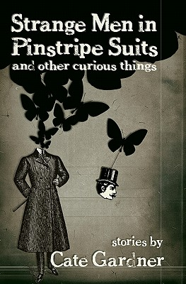 Strange Men in Pinstripe Suits & Other Curious Things - Gardner, Cate