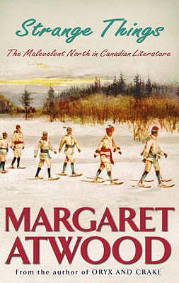 Strange Things: The Malevolent North in Canadian Literature - Atwood, Margaret