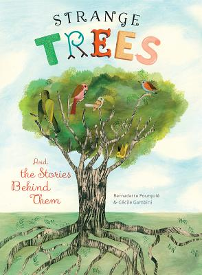 Strange Trees: And the Stories Behind Them - Pourquie, Bernadette, and Gambini, Cecile, and Broad, Yolanda Stern (Translated by)