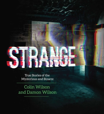 Strange: True Stories of the Mysterious and Bizarre - Wilson, Colin, and Wilson, Damon