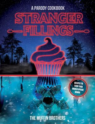 Stranger Fillings: A Parody Cookbook - The Muffin Brothers