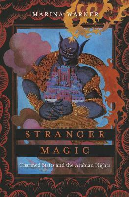 Stranger Magic: Charmed States and the Arabian Nights - Warner, Marina