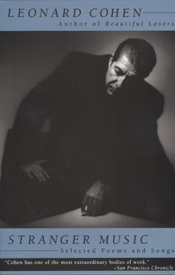 Stranger Music: Selected Poems and Songs - Cohen, Leonard