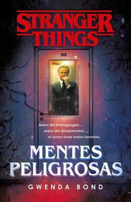 Stranger Things: Mentes Peligrosas / Stranger Things: Suspicious Minds: The First Official Stranger Things Novel - Bond, Gwenda