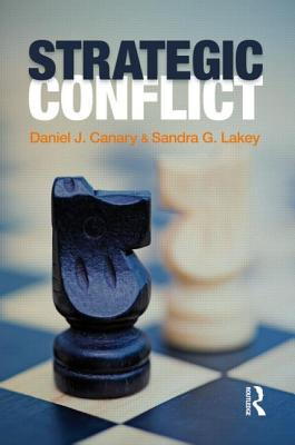 Strategic Conflict - Canary, Daniel J, Dr., PhD, and Lakey, Sandra, and Marmo, Jennifer (Contributions by)