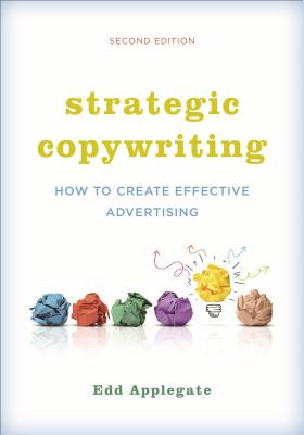 Strategic Copywriting: How to Create Effective Advertising - Applegate, Edd