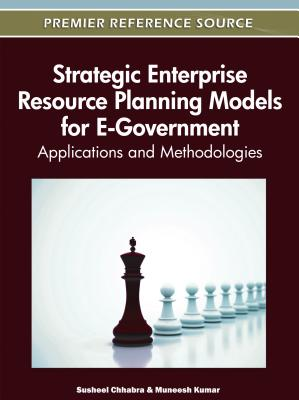 Strategic Enterprise Resource Planning Models for E-Government: Applications and Methodologies - Chhabra, Susheel (Editor), and Kumar, Muneesh (Editor)