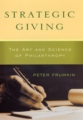 Strategic Giving: The Art and Science of Philanthropy - Frumkin, Peter