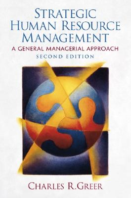Strategic Human Resource Management: A General Managerial Approach - Greer, Charles R