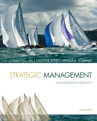 Strategic Management: An Integrated Approach - Hill, Charles W L, Dr., and Jones, Gareth R, and Schilling, Melissa A, Professor