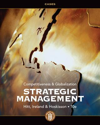 Strategic Management Cases: Competitiveness and Globalization - Hitt, Michael A, and Ireland, R Duane, and Hoskisson, Robert E