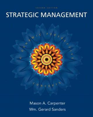 Strategic Management: Concepts: A Dynamic Perspective - Carpenter, Mason, and Sanders, Gerry