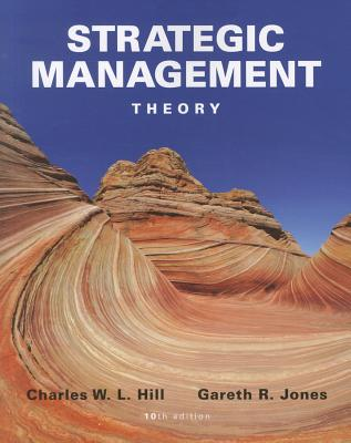 Strategic Management: Theory - Hill, Charles W L, Dr., and Jones, Gareth R
