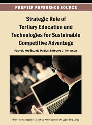 Strategic Role of Tertiary Education and Technologies for Sustainable Competitive Advantage - Ordonez De Pablos, Patricia (Editor), and Tennyson, Robert (Editor)