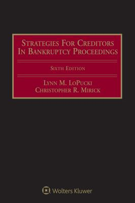 Strategies for Creditors in Bankruptcy Proceedings - Lopucki, Lynn M
