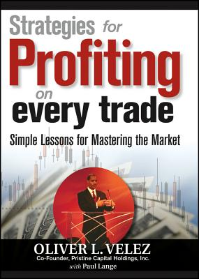 Strategies for Profiting on Every Trade: Simple Lessons for Mastering the Market - Velez, Oliver L, and Lange, Paul