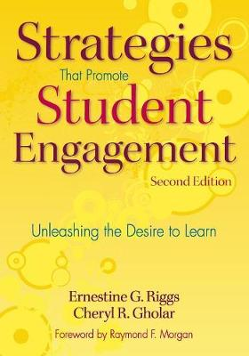 Strategies That Promote Student Engagement: Unleashing the Desire to Learn - Riggs, Ernestine G, Dr., and Gholar, Cheryl R, Dr.