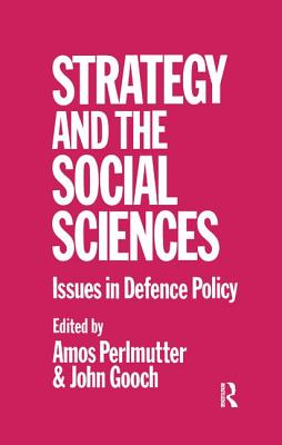 Strategy and the Social Sciences: Issues in Defence Policy - Gooch, John