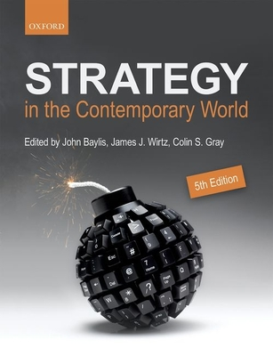 Strategy in the Contemporary World: An Introduction to Strategic Studies - Baylis, John (Editor), and Wirtz, James J. (Editor), and Gray, Colin S. (Editor)