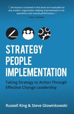 Strategy, People, Implementation: Taking Strategy to Action Through Effective Change Leadership - King, Russell