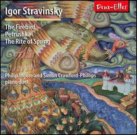 Stravinsky: The Firebird; Petrushka; The Rite of Spring - Philip Moore (piano); Simon Crawford-Phillips (piano)