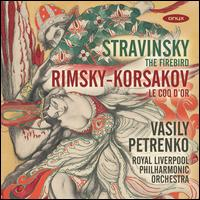 Stravinsky: The Firebird; Rimsky-Korsakov: Le Coq d'Or - Royal Liverpool Philharmonic Orchestra; Vasily Petrenko (conductor)