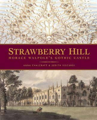 Strawberry Hill: Horace Walpole's Gothic Castle - Chalcraft, Anna, and Viscardi, Judith