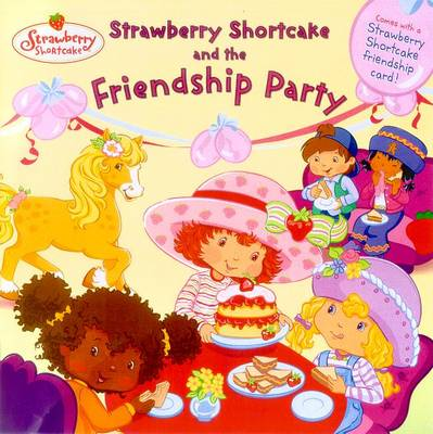 Strawberry Shortcake and the Friendship Party - Stephens, Monique Z