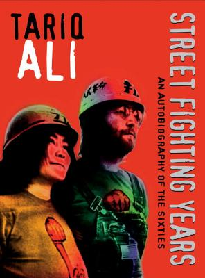 Street-Fighting Years: An Autobiography of the Sixities - Ali, Tariq