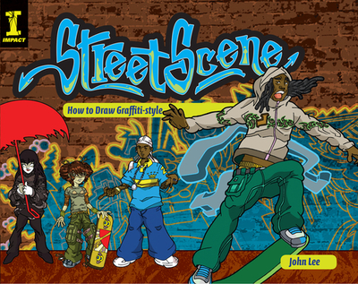 Street Scene: How to Draw Graffiti-Style - Lee, John