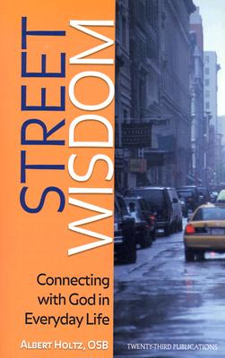 Street Wisdom: Connecting with God in Everyday Life - Holtz, Albert, O.S.B.