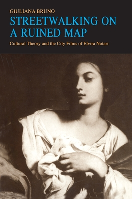 Streetwalking on a Ruined Map: Cultural Theory and the City Films of Elvira Notari - Bruno, Giuliana