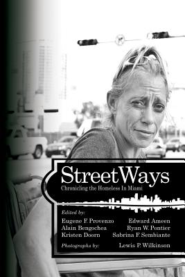 StreetWays: Chronicling the Homeless in Miami - Provenzo, Eugene F, Dr. (Editor), and Ameen, Edward (Editor), and Bengochea, Alain (Editor)