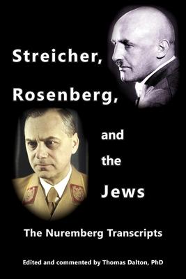 Streicher, Rosenberg, and the Jews: The Nuremberg Transcripts - Dalton, Thomas