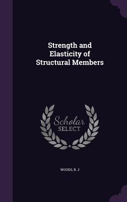Strength and Elasticity of Structural Members - Woods, R J