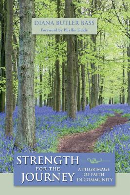 Strength for the Journey: A Pilgrimage of Faith in Community - Butler Bass, Diana, Professor