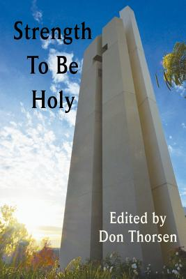 Strength to Be Holy - Thorsen, Don (Editor)