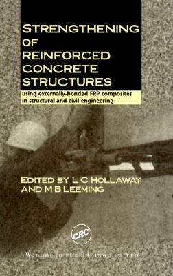Strengthening of Reinforced Concrete Structures: Using Externally-Bonded Frp Composits in Structural and Civil Engineering - Hollaway, Len C (Editor)