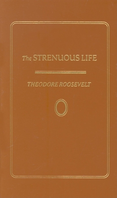 Strenuous Life - Roosevelt, Theodore