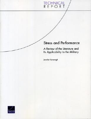 Stress and Performance: A Review of the Literature and Its Applicability to the Military - Kavanagh, Jennifer