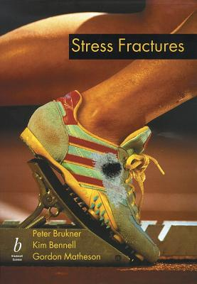 Stress Fractures - Brukner, Peter, Dr., and Bennell, Kim, and Matheson, Gordon, M.D., PH.D.